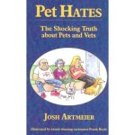 The cover of Pet Hates (The Shocking Truth About Pets and Vets)