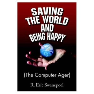 My novel, Saving the World and Being Happy, a book I intend to have re-published.