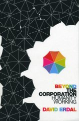 Beyond the Corporation, Humanity Working by David Erdal